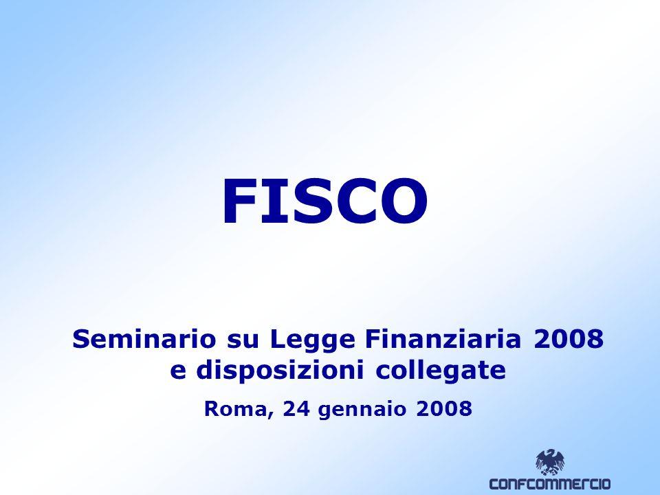 FISCO Seminario su Legge Finanziaria 2008 e disposizioni collegate Roma, 24 gennaio 2008