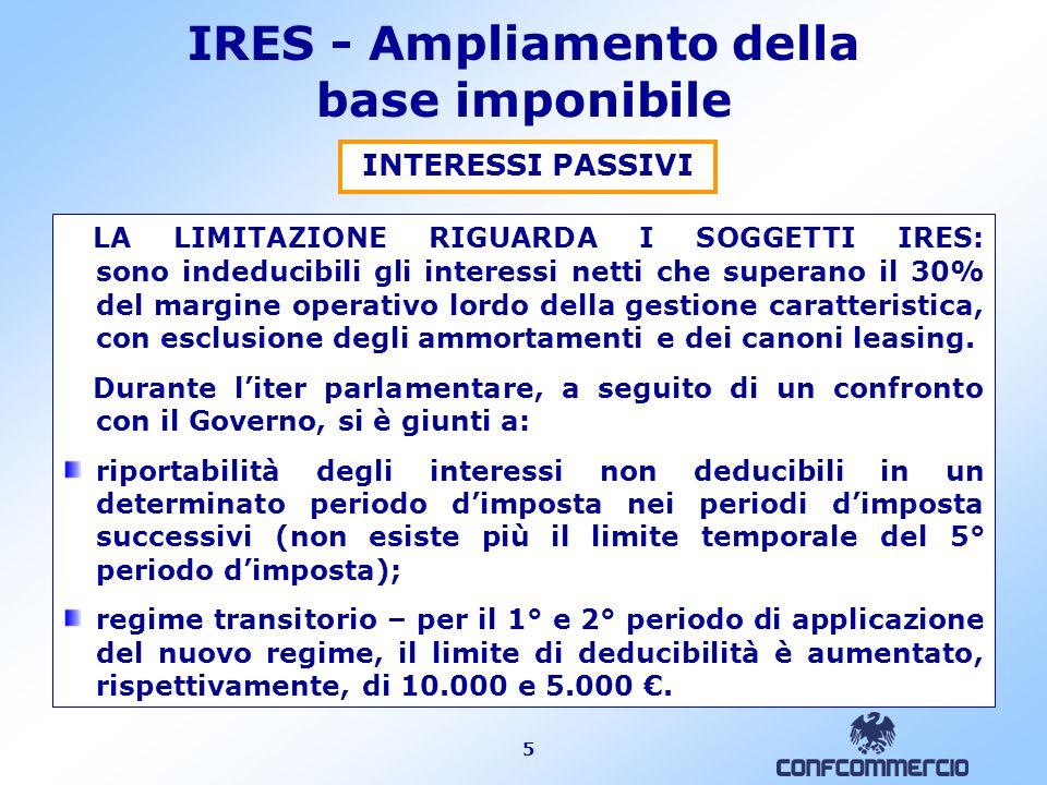 5 IRES - Ampliamento della base imponibile INTERESSI PASSIVI LA LIMITAZIONE RIGUARDA I SOGGETTI IRES: sono indeducibili gli interessi netti che supera