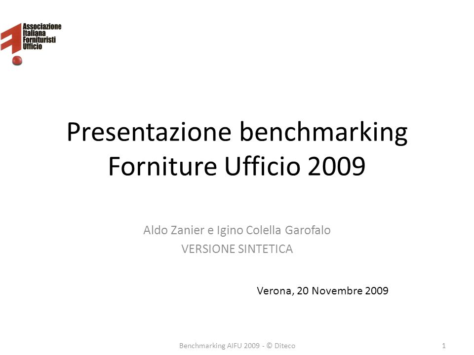 Presentazione benchmarking Forniture Ufficio 2009 Aldo Zanier e Igino Colella Garofalo VERSIONE SINTETICA 1Benchmarking AIFU 2009 - © Diteco Verona, 2