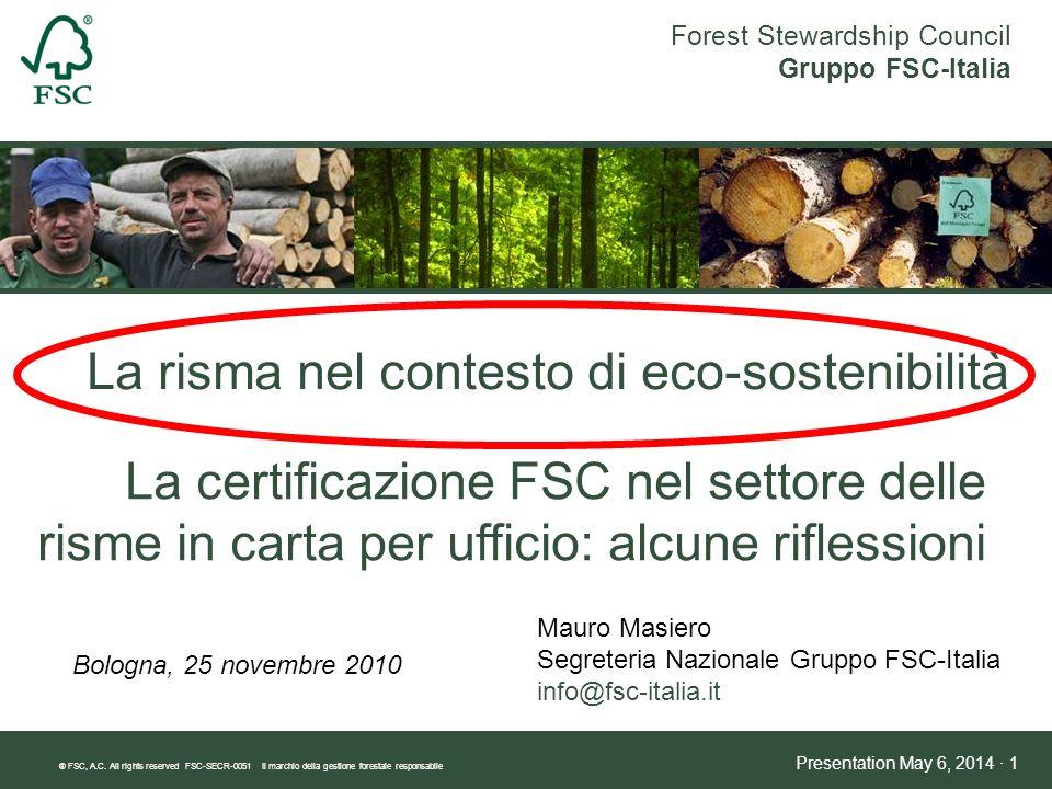 ® FSC, A.C. All rights reserved FSC-SECR-0051 Il marchio della gestione forestale responsabile Presentation May 6, 2014 · 1 Forest Stewardship Council