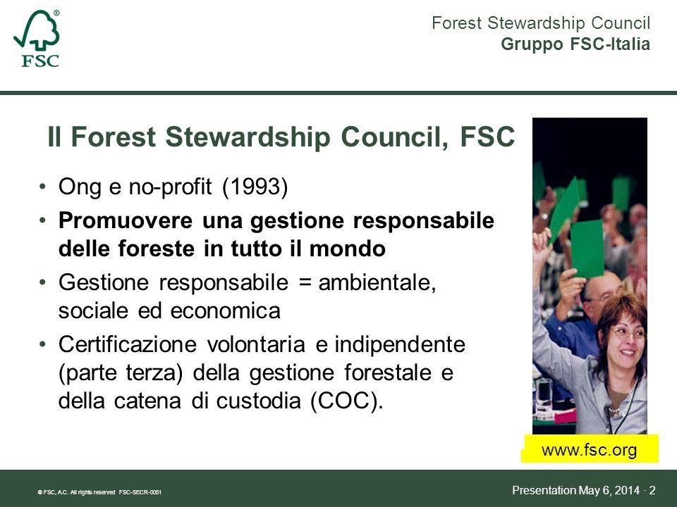 Forest Stewardship Council Gruppo FSC-Italia ® FSC, A.C. All rights reserved FSC-SECR-0051 Presentation May 6, 2014 · 2 Il Forest Stewardship Council,