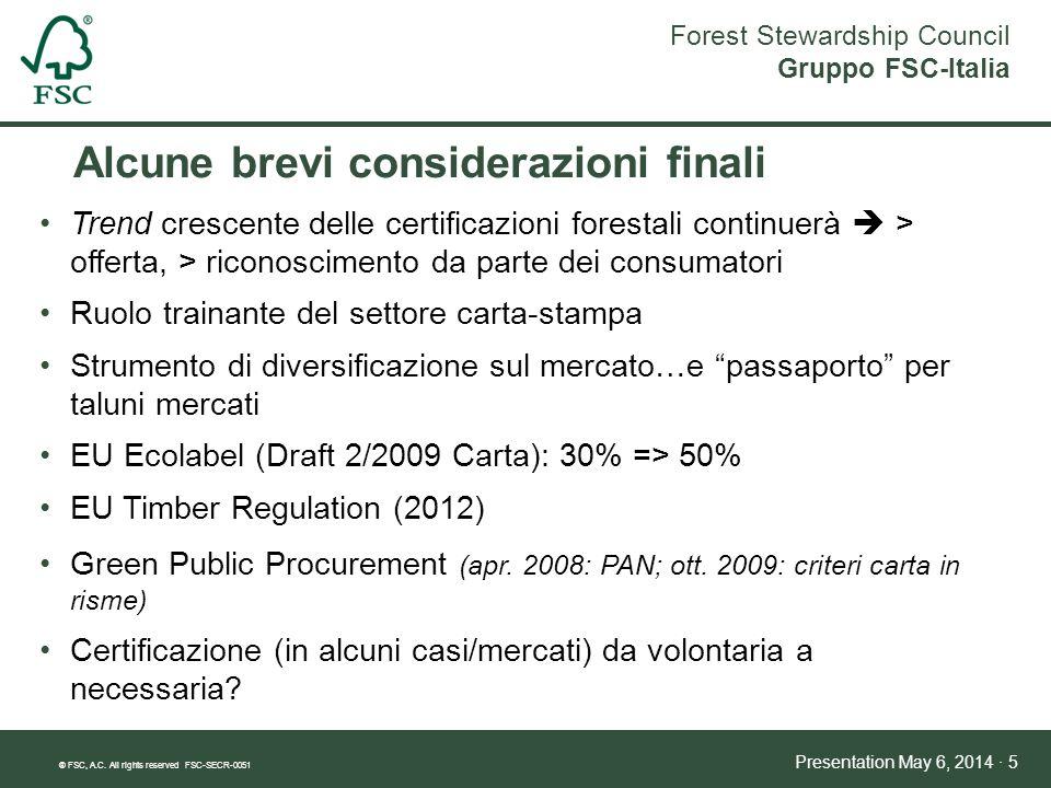 Forest Stewardship Council Gruppo FSC-Italia ® FSC, A.C. All rights reserved FSC-SECR-0051 Presentation May 6, 2014 · 5 Alcune brevi considerazioni fi