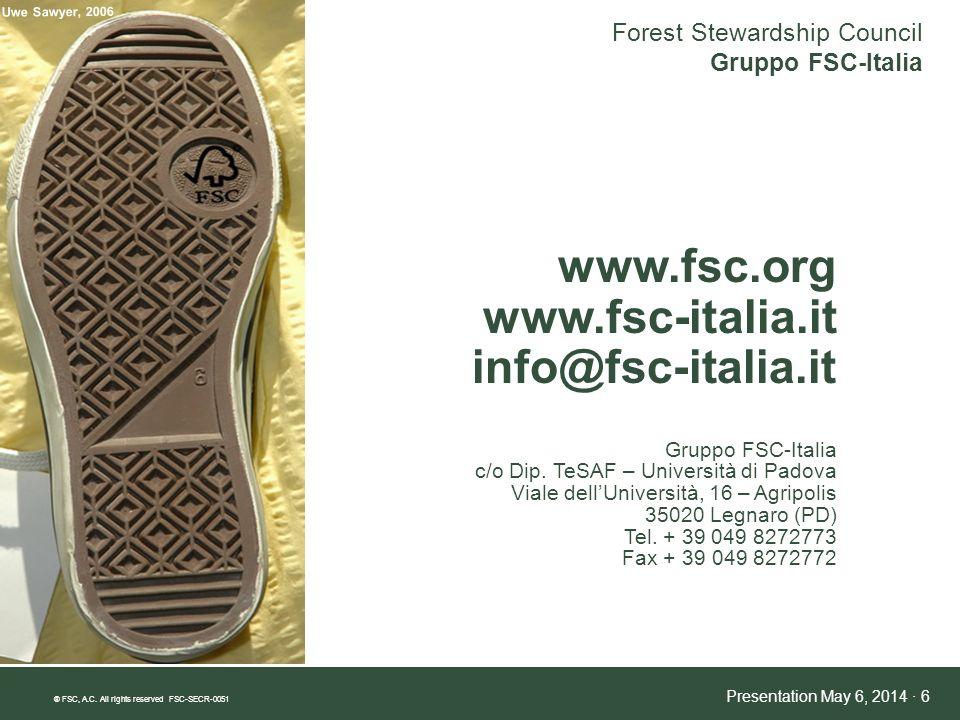 Forest Stewardship Council Gruppo FSC-Italia ® FSC, A.C. All rights reserved FSC-SECR-0051 Presentation May 6, 2014 · 6 www.fsc.org www.fsc-italia.it