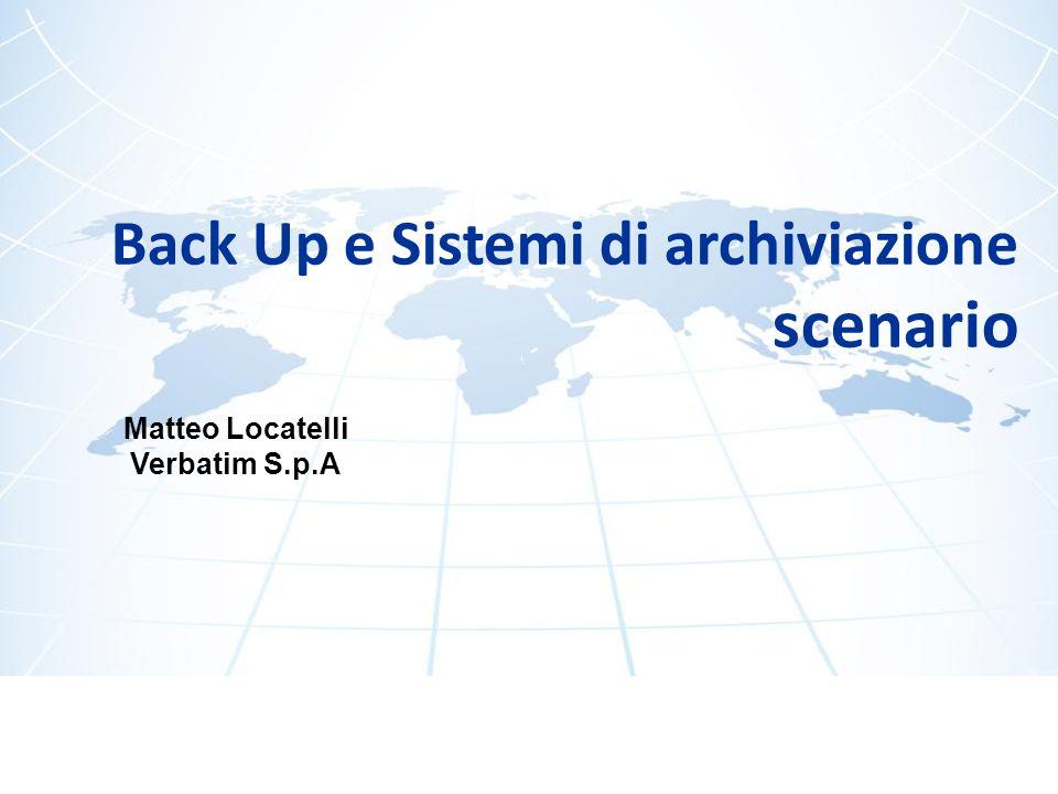 Back Up e Sistemi di archiviazione scenario Matteo Locatelli Verbatim S.p.A