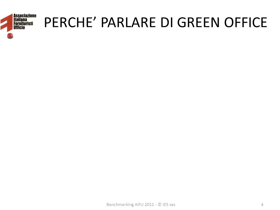 PERCHE PARLARE DI GREEN OFFICE Benchmarking AIFU 2011 - © IES sas4