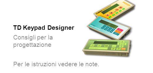 TD Keypad Designer Consigli per la progettazione Per le istruzioni vedere le note.