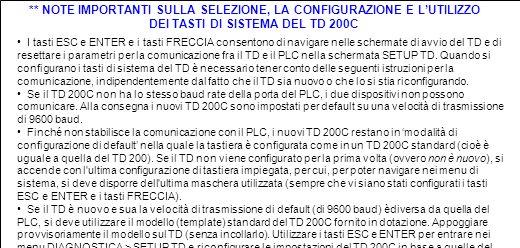 I tasti ESC e ENTER e i tasti FRECCIA consentono di navigare nelle schermate di avvio del TD e di resettare i parametri per la comunicazione fra il TD
