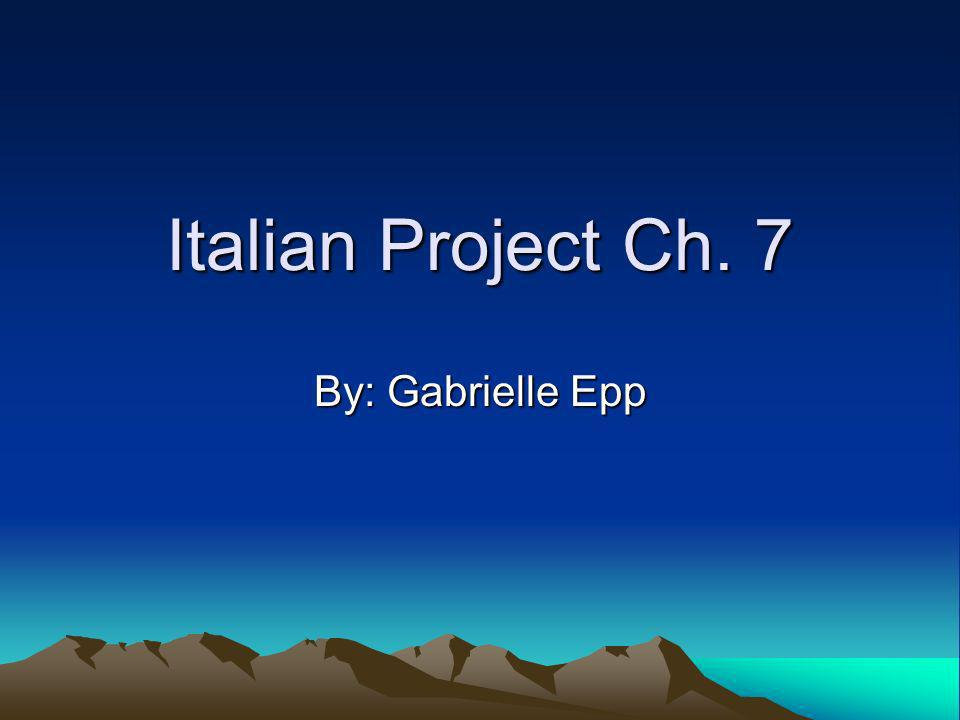 Italian Project Ch. 7 By: Gabrielle Epp