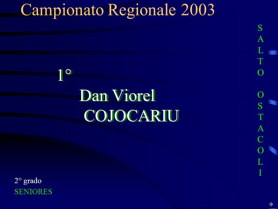Campionato Regionale 2003 2° grado SENIORES 1° Dan Viorel COJOCARIU SALTO OSTACOLISALTO OSTACOLI