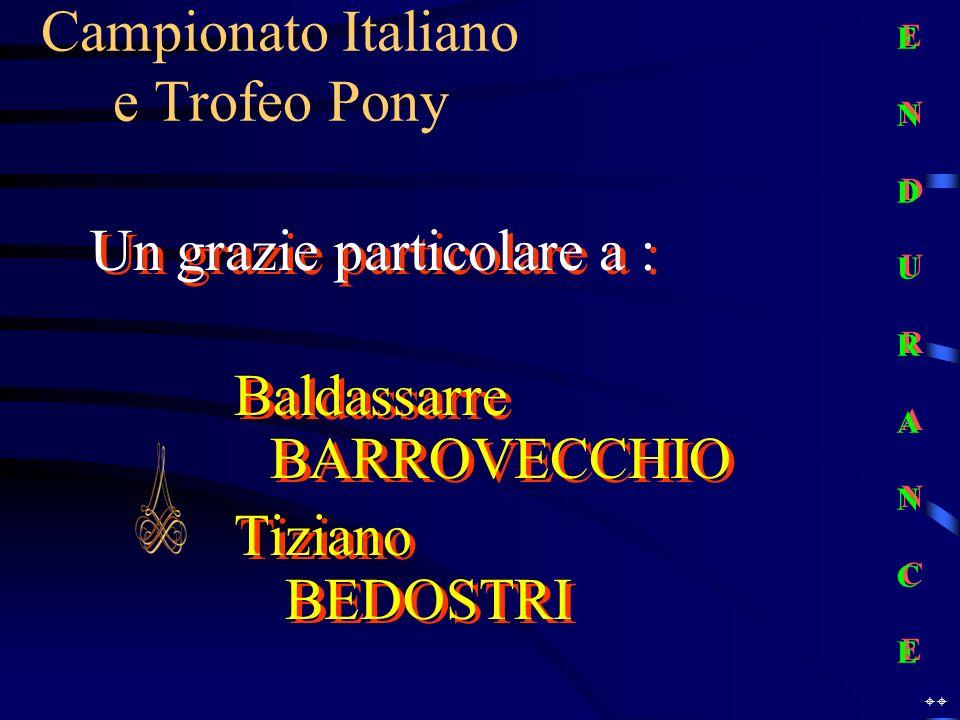 Baldassarre BARROVECCHIO Tiziano BEDOSTRI Baldassarre BARROVECCHIO Tiziano BEDOSTRI Campionato Italiano e Trofeo Pony Un grazie particolare a : E N D