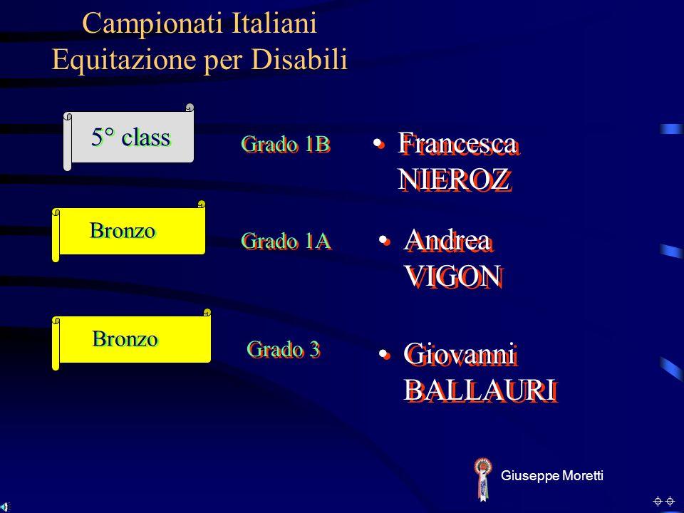 Andrea VIGON Campionati Italiani Equitazione per Disabili Giuseppe Moretti Francesca NIEROZ Grado 1B 5° class Bronzo Bronzo Grado 3 Grado 1A Giovanni BALLAURI
