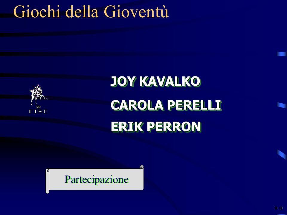 Giochi della Gioventù ERIK PERRON JOY KAVALKO CAROLA PERELLI Partecipazione