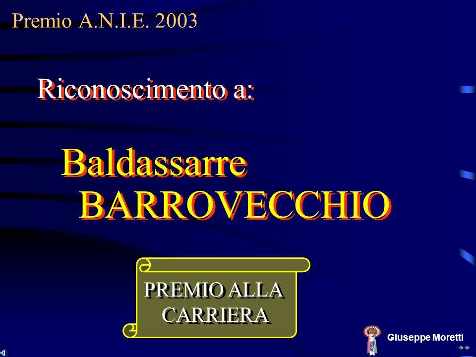 Baldassarre BARROVECCHIO Premio A.N.I.E. 2003 Giuseppe Moretti Riconoscimento a: PREMIO ALLA CARRIERA