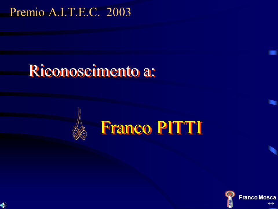 Franco PITTI Premio A.I.T.E.C. 2003 Franco Mosca Riconoscimento a:
