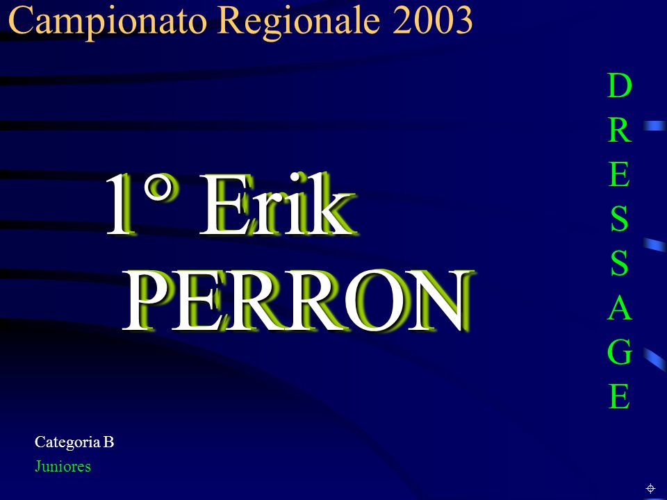 Categoria B Juniores 1° Erik PERRON Campionato Regionale 2003 DRESSAGEDRESSAGE