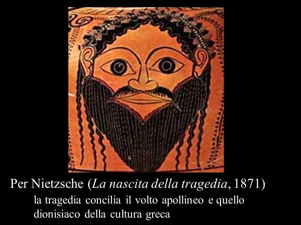 Per Nietzsche (La nascita della tragedia, 1871) la tragedia concilia il volto apollineo e quello dionisiaco della cultura greca