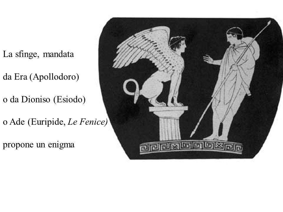 La sfinge, mandata da Era (Apollodoro) o da Dioniso (Esiodo) o Ade (Euripide, Le Fenice) propone un enigma