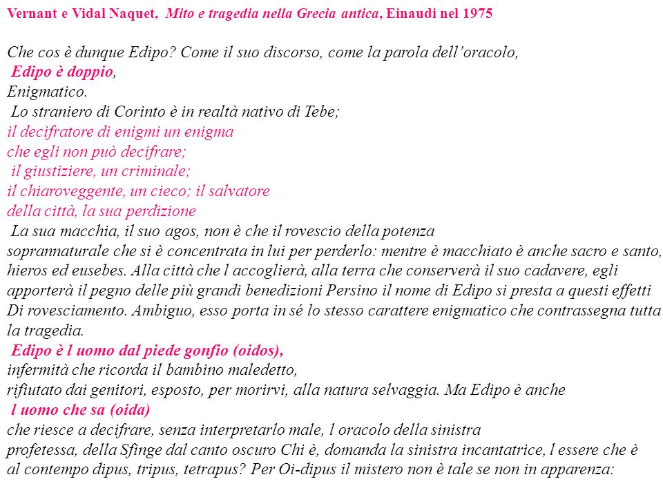 Vernant e Vidal Naquet, Mito e tragedia nella Grecia antica, Einaudi nel 1975 Che cos è dunque Edipo? Come il suo discorso, come la parola delloracolo