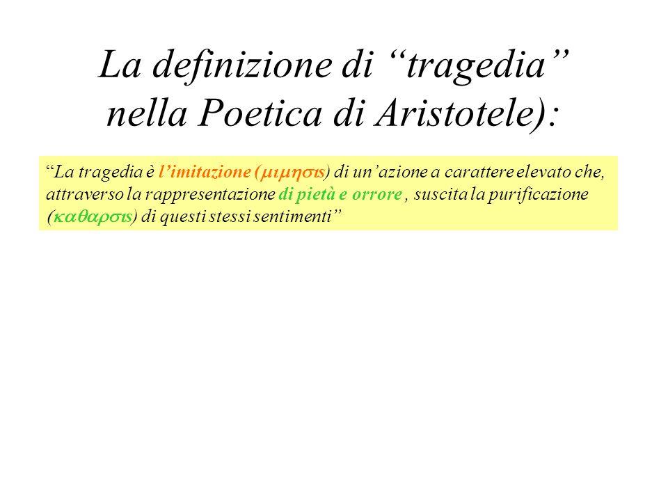 La definizione di tragedia nella Poetica di Aristotele): La tragedia è limitazione ( s) di unazione a carattere elevato che, attraverso la rappresenta
