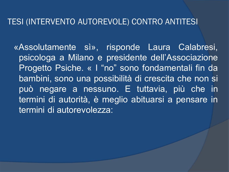 TESI (INTERVENTO AUTOREVOLE) CONTRO ANTITESI «Assolutamente sì», risponde Laura Calabresi, psicologa a Milano e presidente dellAssociazione Progetto P
