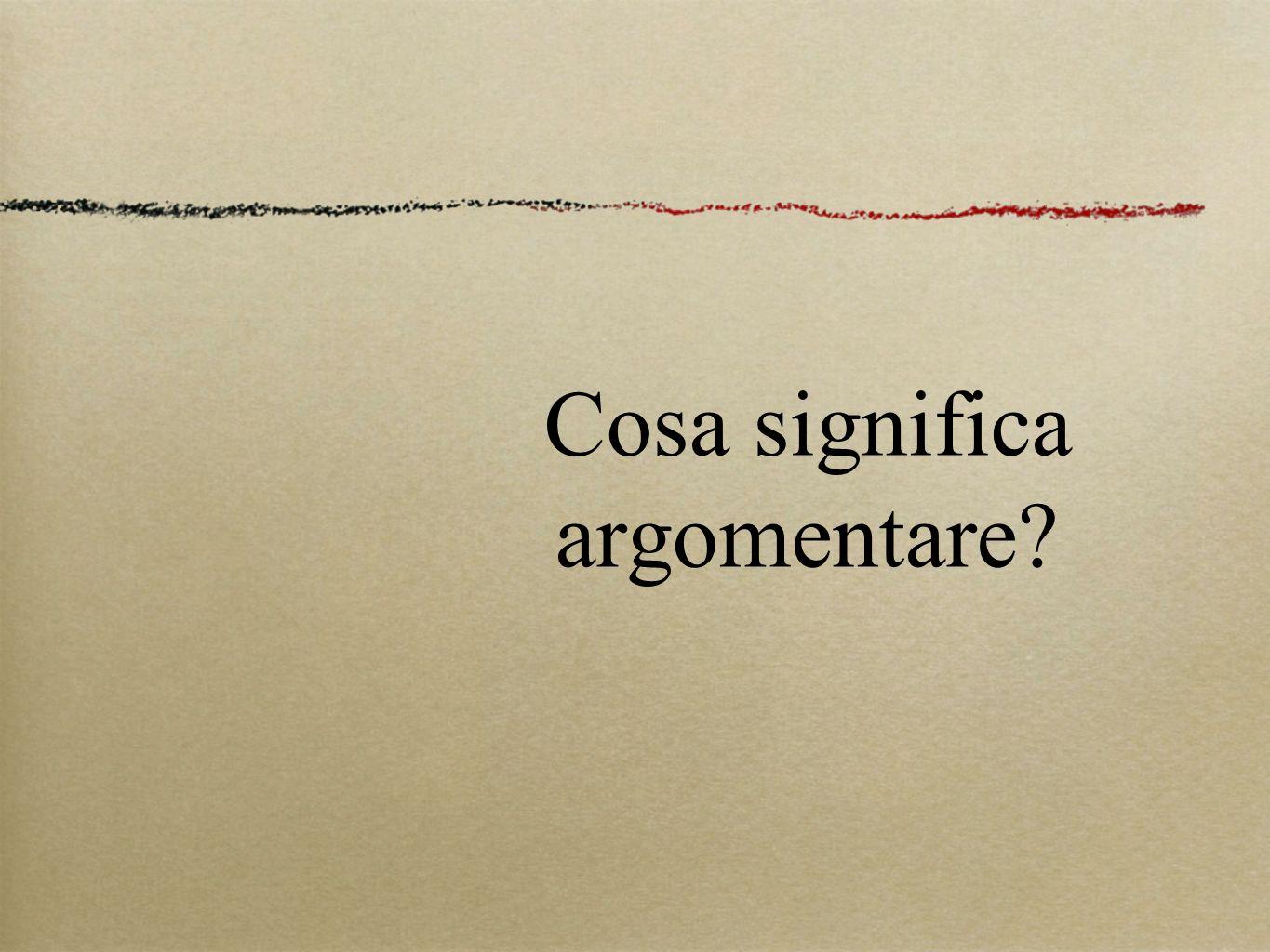 Cosa significa argomentare?