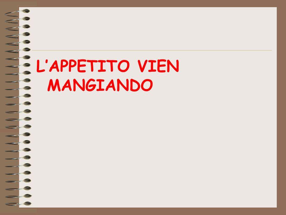 LAPPETITO VIEN MANGIANDO