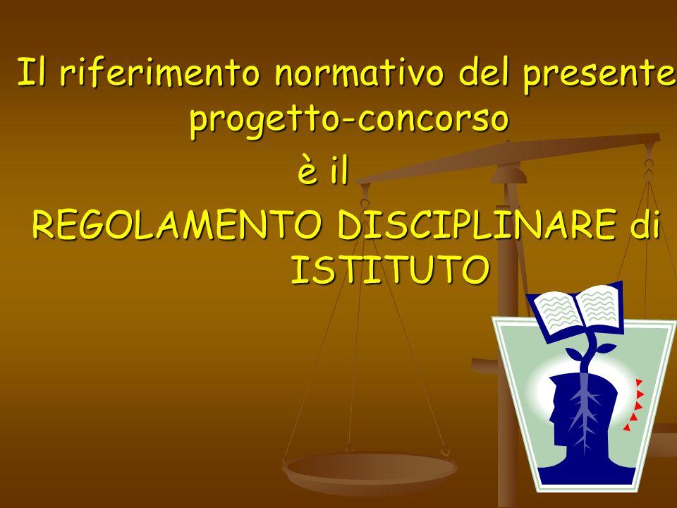 Il riferimento normativo del presente progetto-concorso è il è il REGOLAMENTO DISCIPLINARE di ISTITUTO