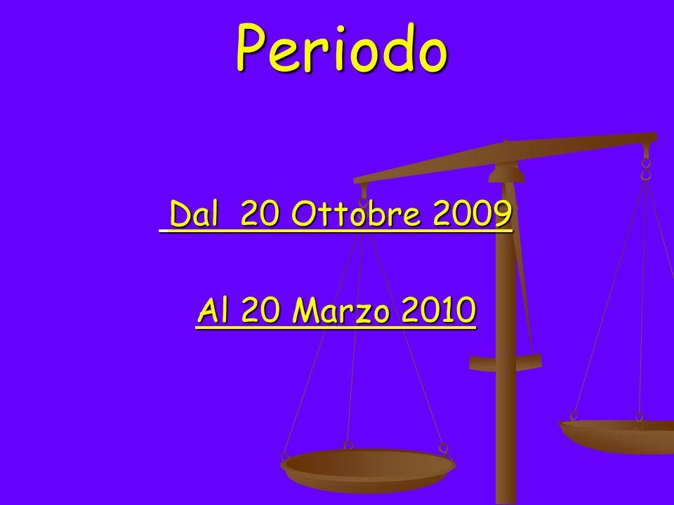 Periodo Dal 20 Ottobre 2009 Dal 20 Ottobre 2009 Al 20 Marzo 2010