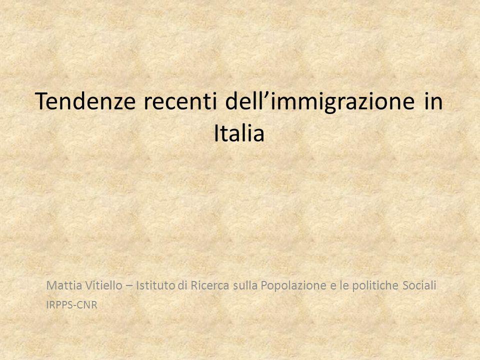Tendenze recenti dellimmigrazione in Italia Mattia Vitiello – Istituto di Ricerca sulla Popolazione e le politiche Sociali IRPPS-CNR