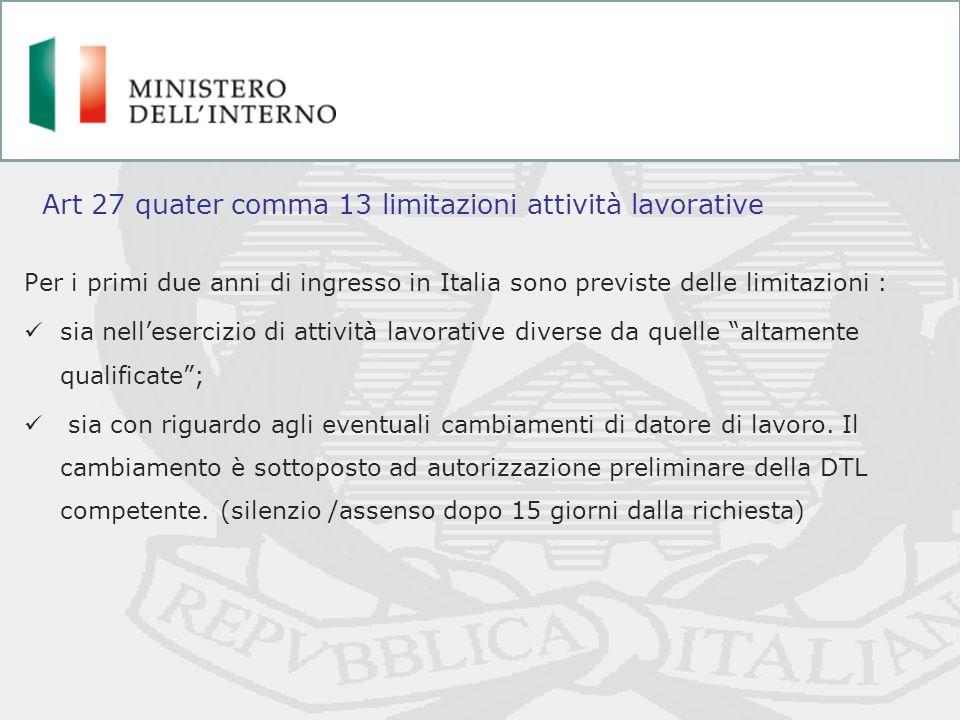 Per i primi due anni di ingresso in Italia sono previste delle limitazioni : sia nellesercizio di attività lavorative diverse da quelle altamente qual