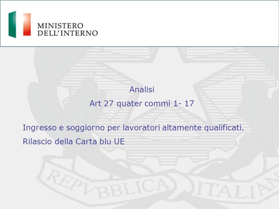 Analisi Art 27 quater commi 1- 17 Ingresso e soggiorno per lavoratori altamente qualificati. Rilascio della Carta blu UE