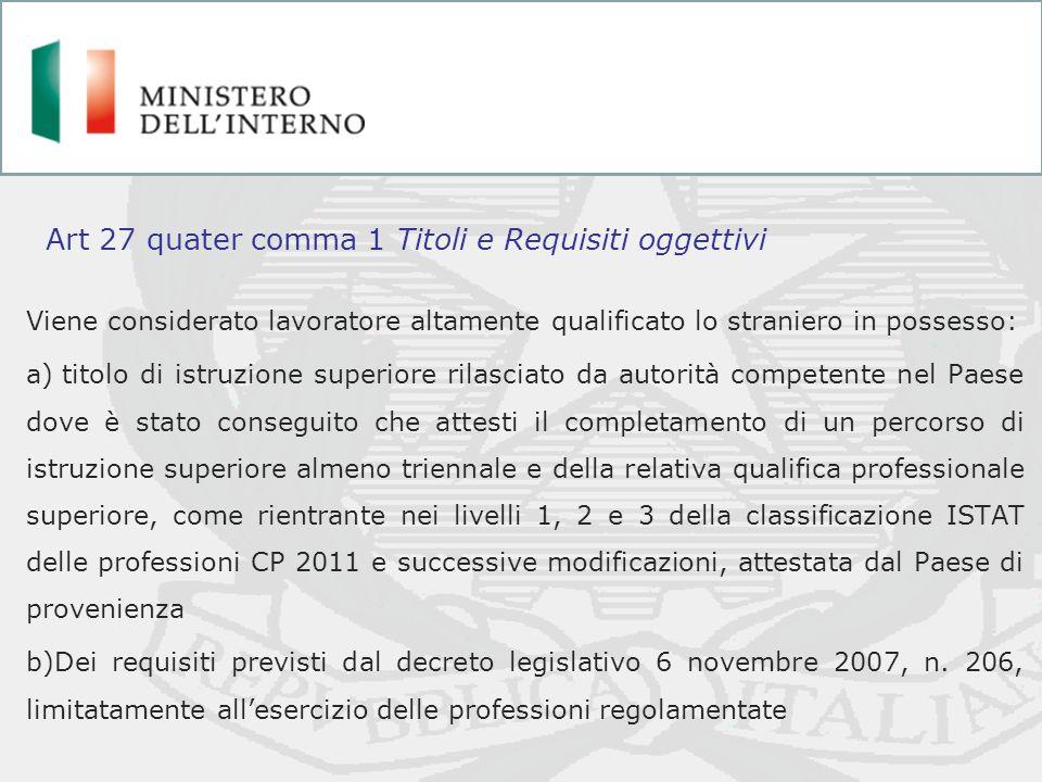 Viene considerato lavoratore altamente qualificato lo straniero in possesso: a) titolo di istruzione superiore rilasciato da autorità competente nel P