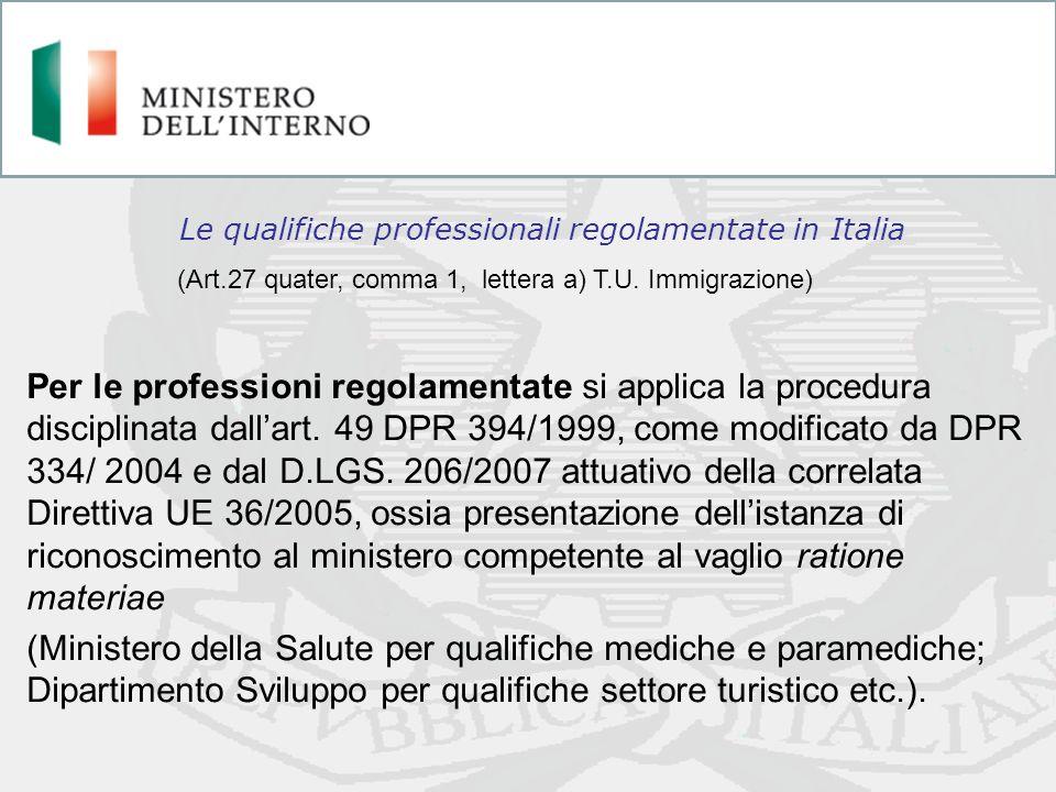 Per le professioni regolamentate si applica la procedura disciplinata dallart. 49 DPR 394/1999, come modificato da DPR 334/ 2004 e dal D.LGS. 206/2007