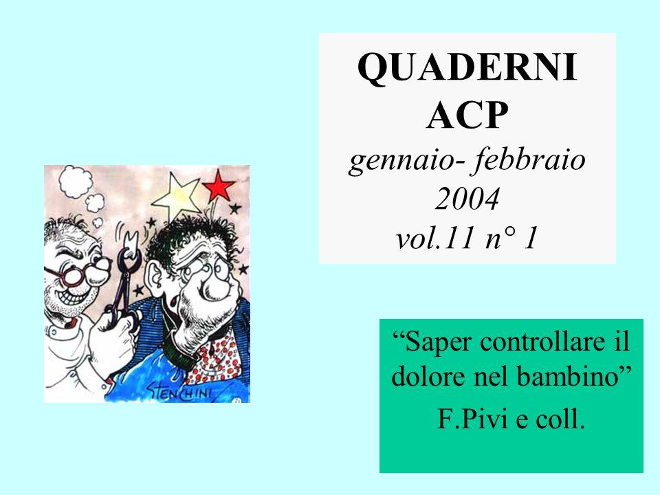 QUADERNI ACP gennaio- febbraio 2004 vol.11 n° 1 Saper controllare il dolore nel bambino F.Pivi e coll.