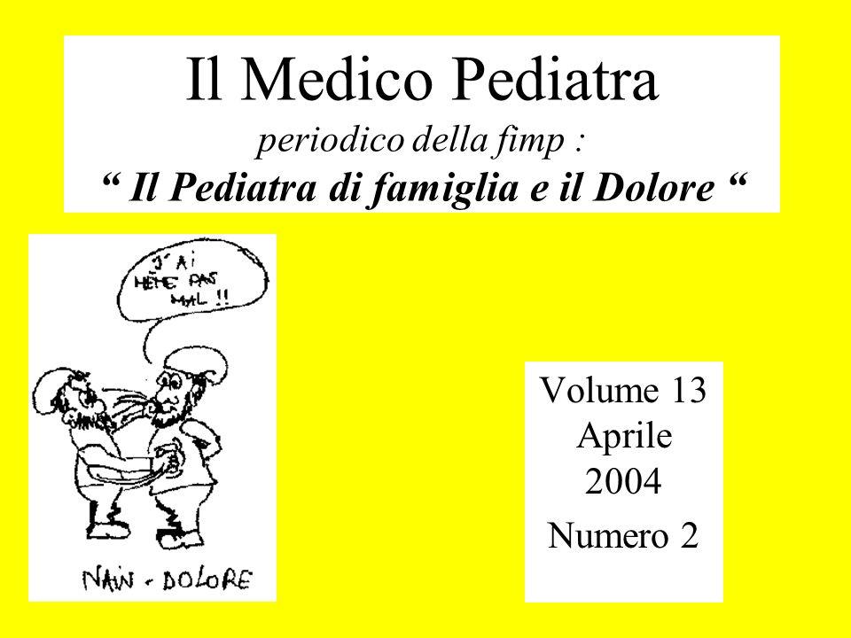 Il Medico Pediatra periodico della fimp : Il Pediatra di famiglia e il Dolore Volume 13 Aprile 2004 Numero 2