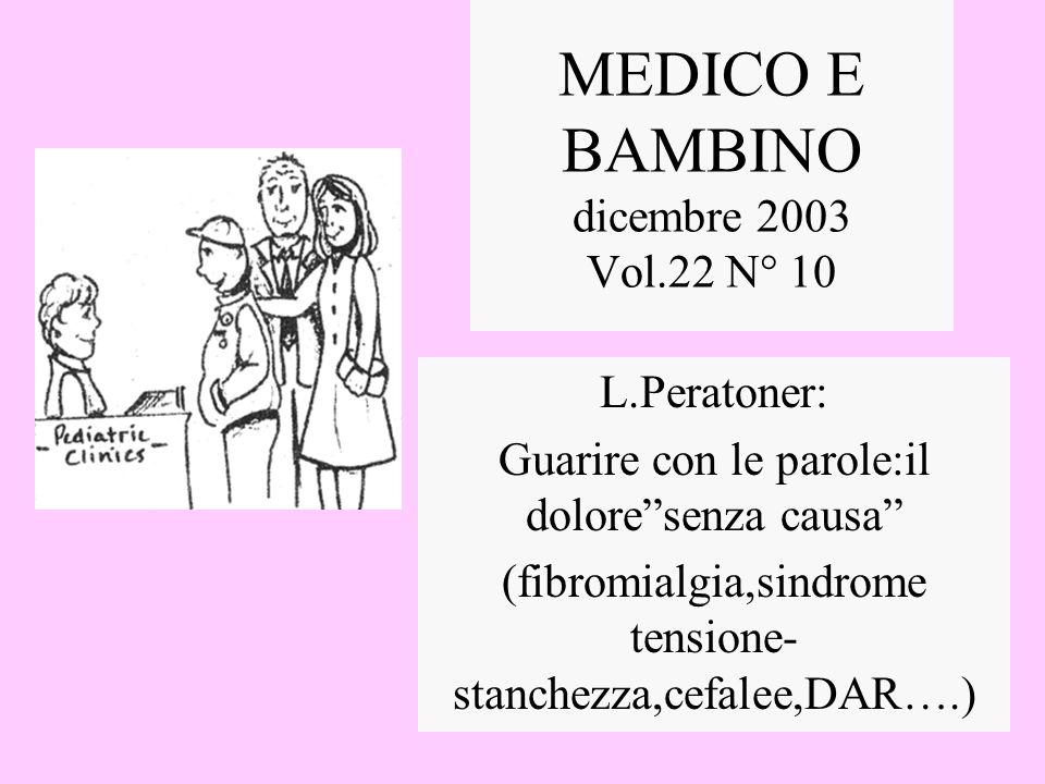 MEDICO E BAMBINO dicembre 2003 Vol.22 N° 10 L.Peratoner: Guarire con le parole:il doloresenza causa (fibromialgia,sindrome tensione- stanchezza,cefale