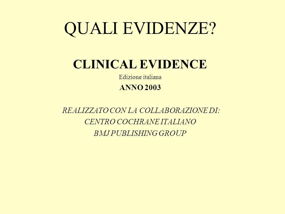 QUALI EVIDENZE? CLINICAL EVIDENCE Edizione italiana ANNO 2003 REALIZZATO CON LA COLLABORAZIONE DI: CENTRO COCHRANE ITALIANO BMJ PUBLISHING GROUP