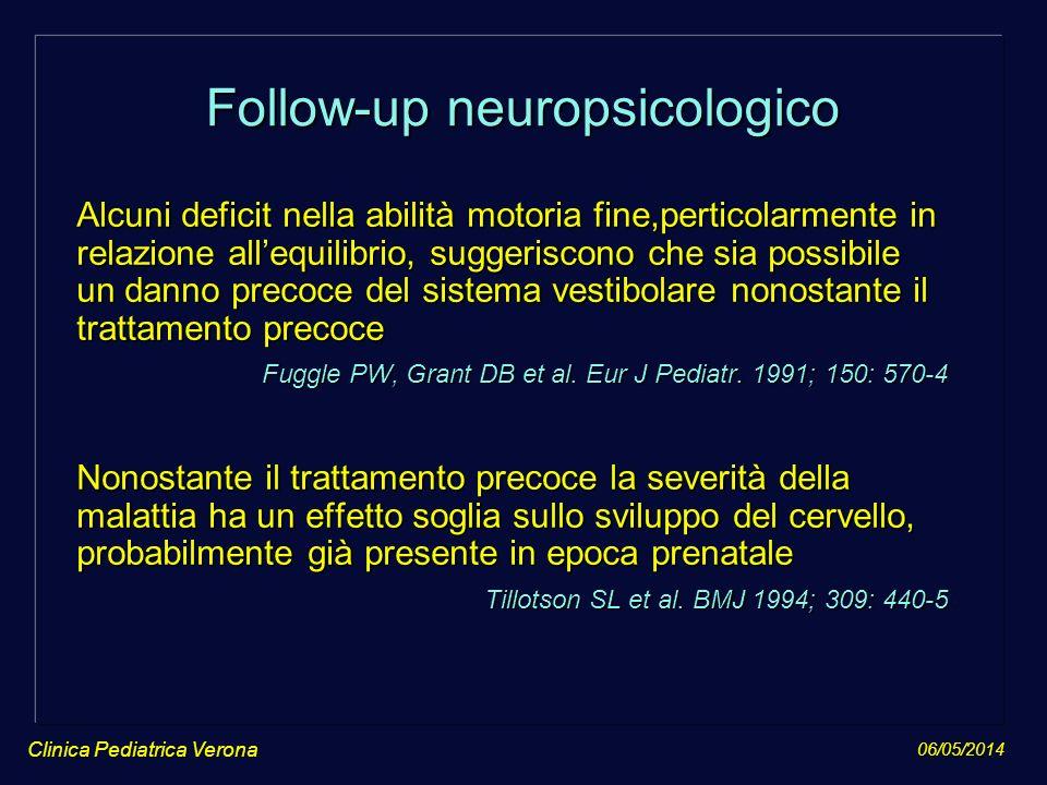 06/05/2014 Clinica Pediatrica Verona Follow-up neuropsicologico Alcuni deficit nella abilità motoria fine,perticolarmente in relazione allequilibrio,