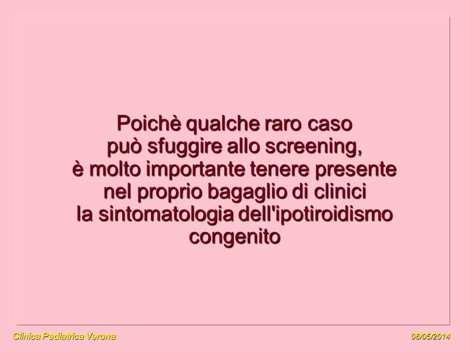 06/05/2014 Clinica Pediatrica Verona Poichè qualche raro caso può sfuggire allo screening, è molto importante tenere presente nel proprio bagaglio di