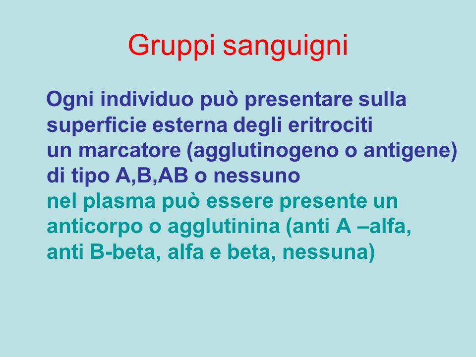 Gruppi sanguigni Ogni individuo può presentare sulla superficie esterna degli eritrociti un marcatore (agglutinogeno o antigene) di tipo A,B,AB o ness