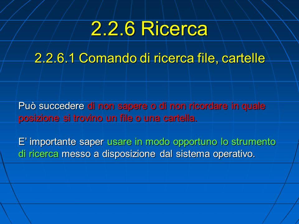 2.2.6.1 Comando di ricerca file, cartelle Può succedere di non sapere o di non ricordare in quale posizione si trovino un file o una cartella.