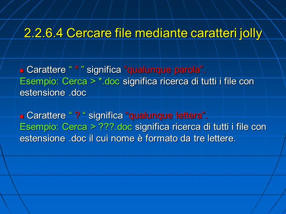 2.2.6.4 Cercare file mediante caratteri jolly Carattere * significa qualunque parola.