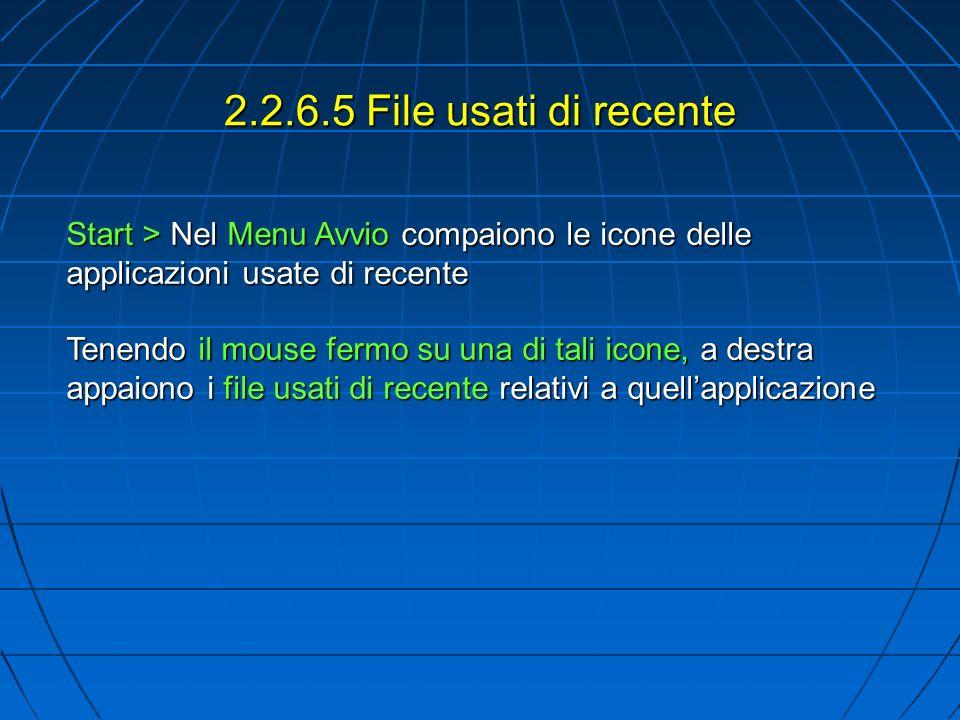 2.2.6.5 File usati di recente Start > Nel Menu Avvio compaiono le icone delle applicazioni usate di recente Tenendo il mouse fermo su una di tali icone, a destra appaiono i file usati di recente relativi a quellapplicazione