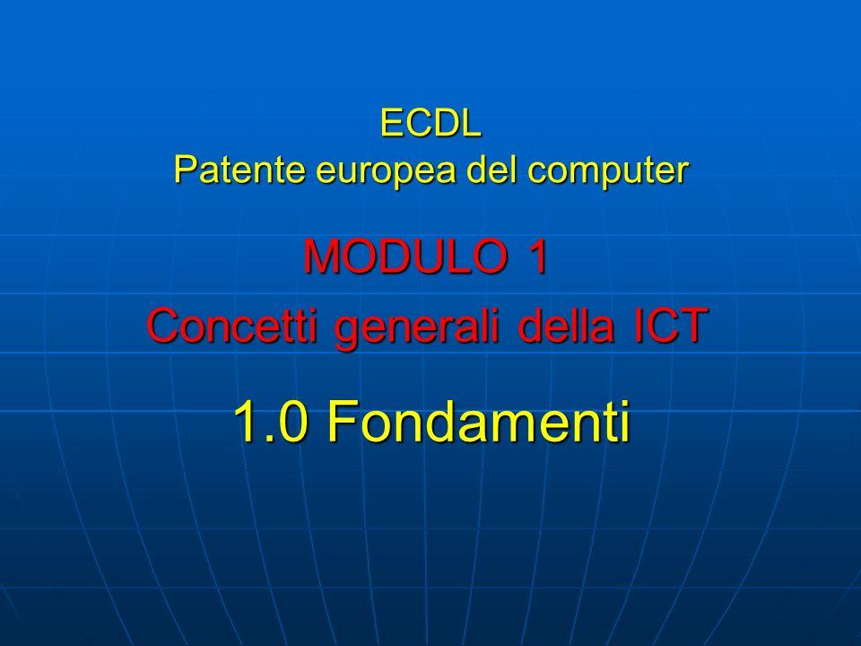 ECDL Patente europea del computer MODULO 1 Concetti generali della ICT 1.0 Fondamenti