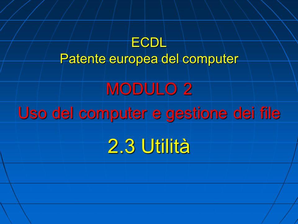 ECDL Patente europea del computer MODULO 2 Uso del computer e gestione dei file 2.3 Utilità