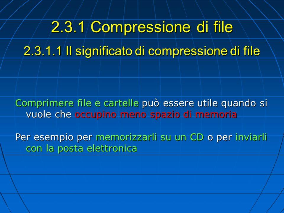 2.3.1.1 Il significato di compressione di file Comprimere file e cartelle può essere utile quando si vuole che occupino meno spazio di memoria Per ese