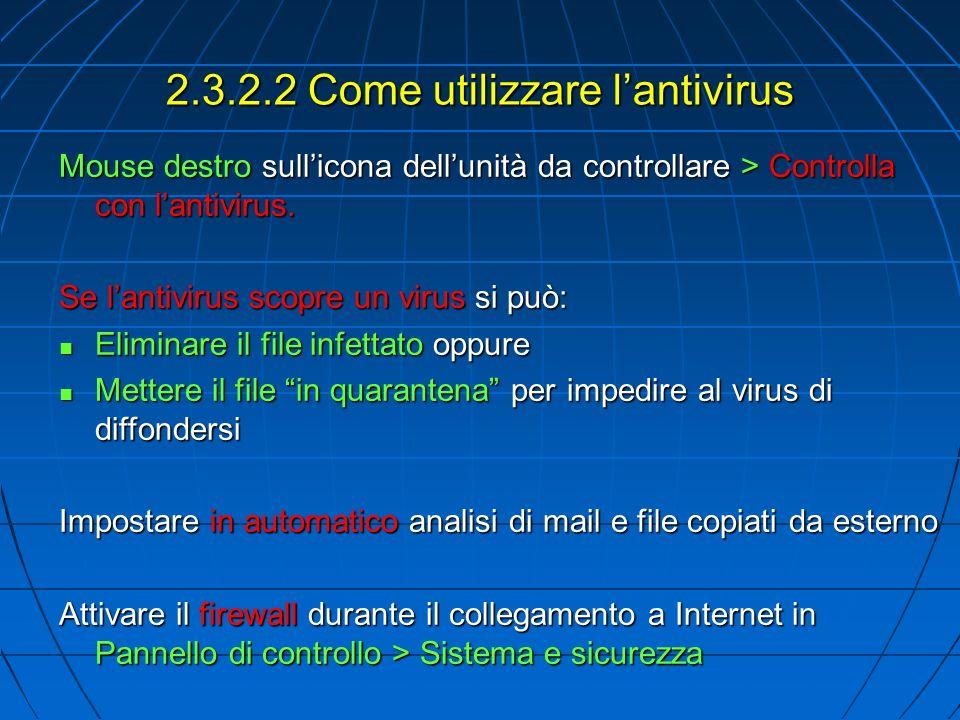 2.3.2.2 Come utilizzare lantivirus Mouse destro sullicona dellunità da controllare > Controlla con lantivirus. Se lantivirus scopre un virus si può: E