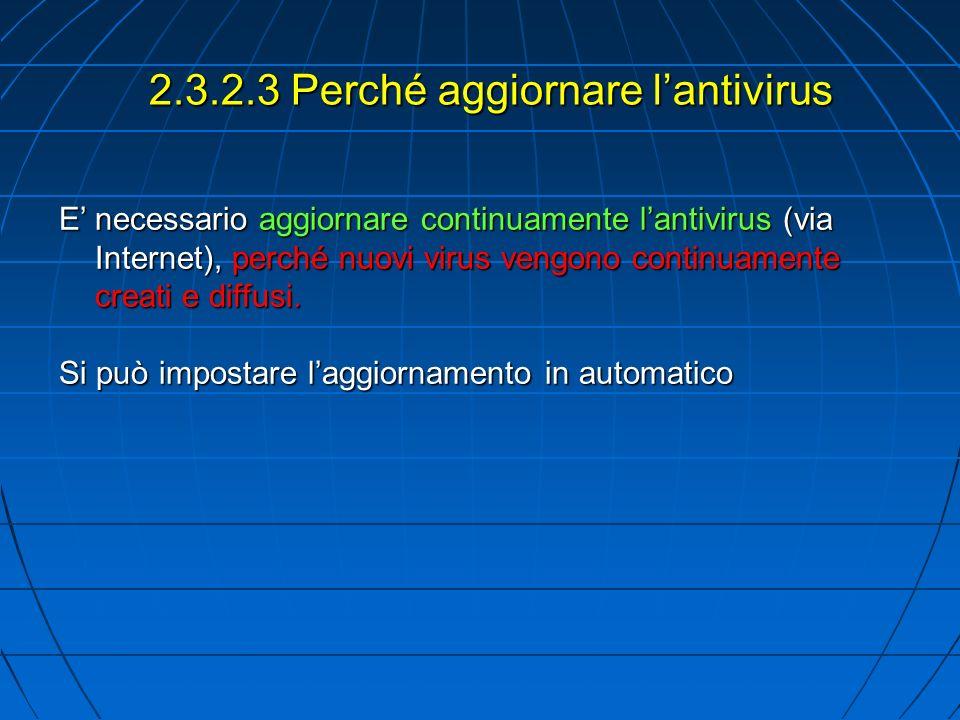 2.3.2.3 Perché aggiornare lantivirus E necessario aggiornare continuamente lantivirus (via Internet), perché nuovi virus vengono continuamente creati