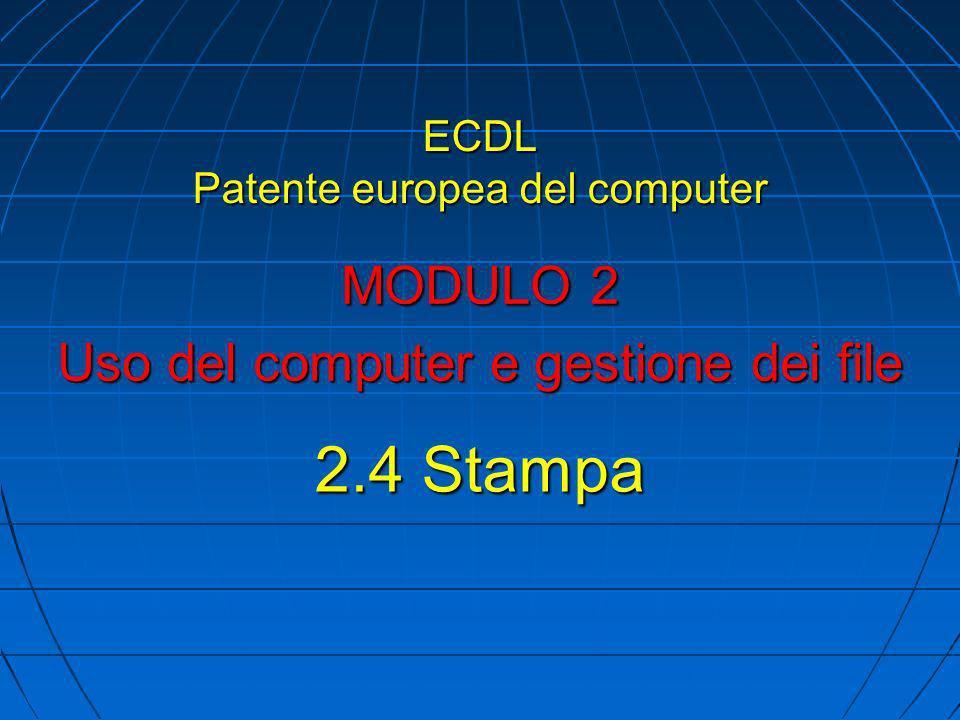ECDL Patente europea del computer MODULO 2 Uso del computer e gestione dei file 2.4 Stampa