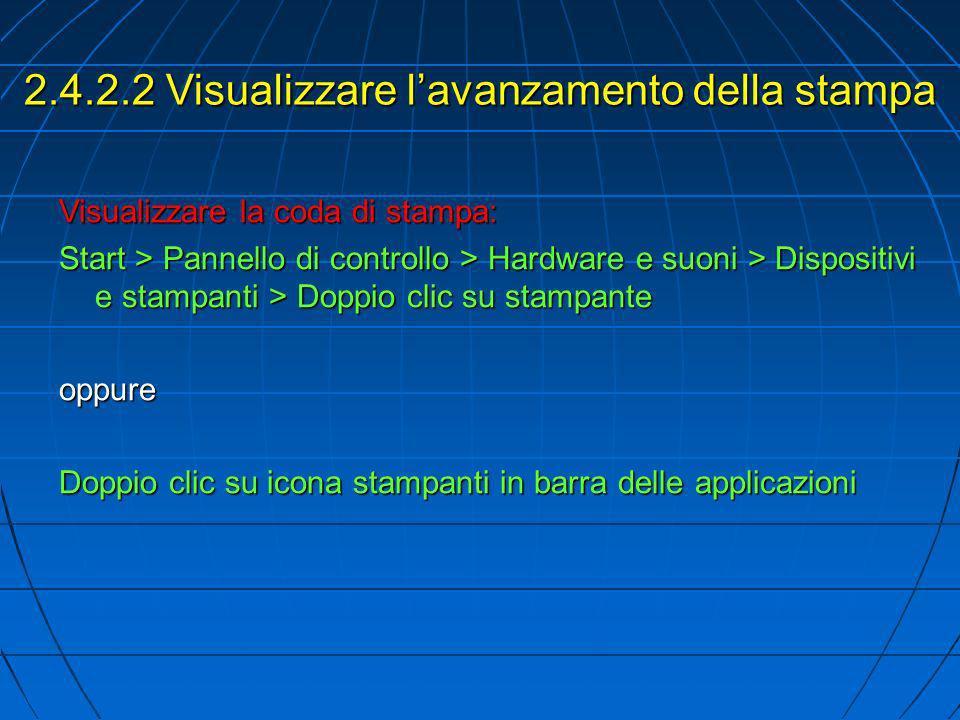 2.4.2.2 Visualizzare lavanzamento della stampa Visualizzare la coda di stampa: Start > Pannello di controllo > Hardware e suoni > Dispositivi e stampa